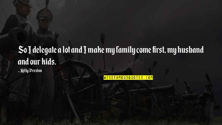 Preston's Quotes By Kelly Preston: So I delegate a lot and I make