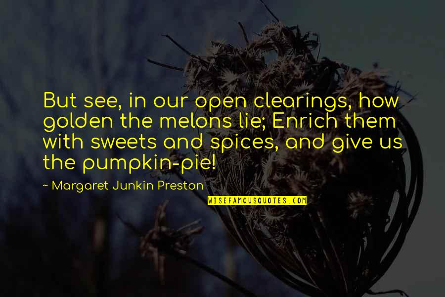 Preston's Quotes By Margaret Junkin Preston: But see, in our open clearings, how golden
