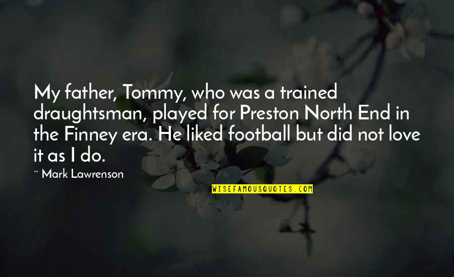 Preston's Quotes By Mark Lawrenson: My father, Tommy, who was a trained draughtsman,