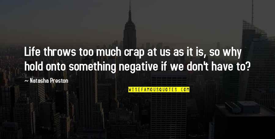 Preston's Quotes By Natasha Preston: Life throws too much crap at us as