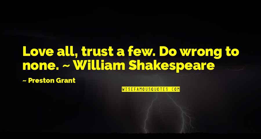 Preston's Quotes By Preston Grant: Love all, trust a few. Do wrong to