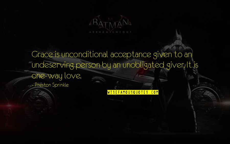 Preston's Quotes By Preston Sprinkle: Grace is unconditional acceptance given to an undeserving