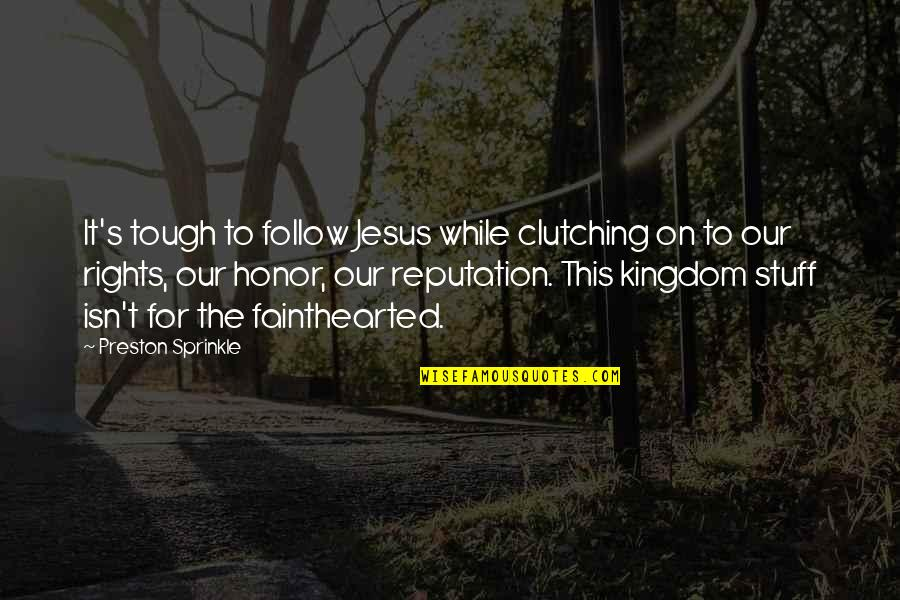 Preston's Quotes By Preston Sprinkle: It's tough to follow Jesus while clutching on