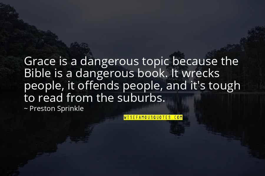 Preston's Quotes By Preston Sprinkle: Grace is a dangerous topic because the Bible