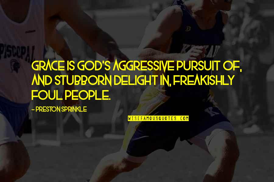 Preston's Quotes By Preston Sprinkle: Grace is God's aggressive pursuit of, and stubborn
