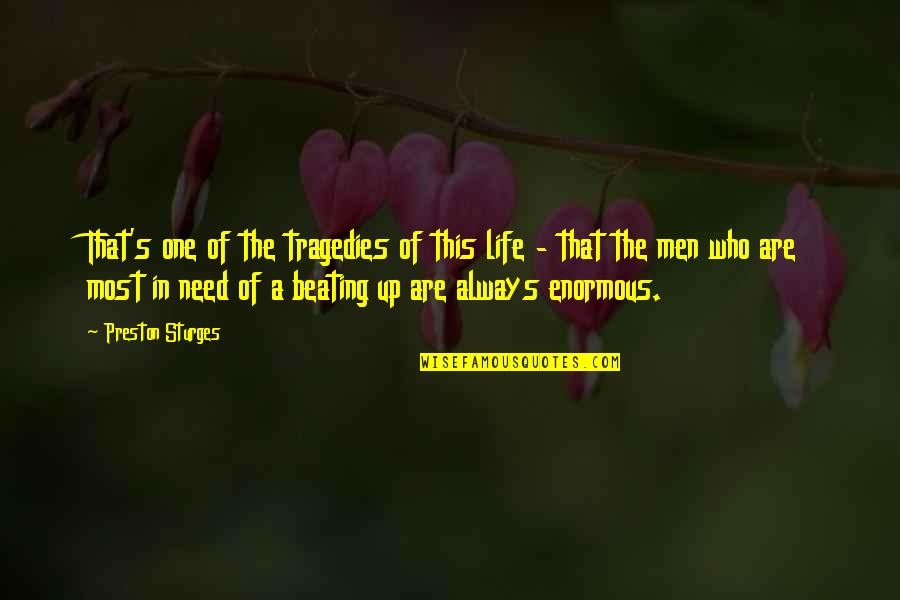 Preston's Quotes By Preston Sturges: That's one of the tragedies of this life