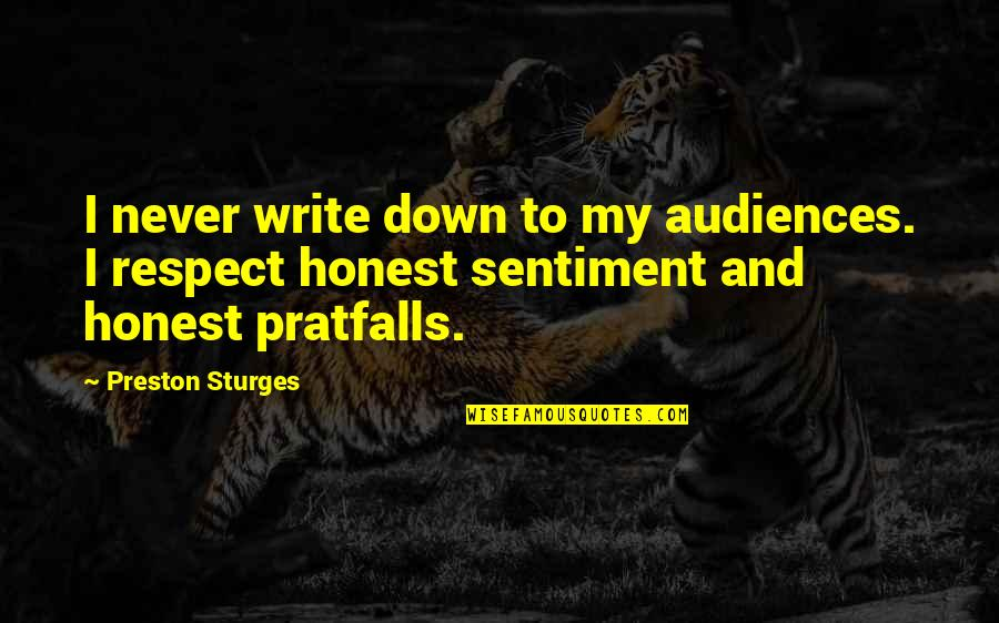 Preston's Quotes By Preston Sturges: I never write down to my audiences. I