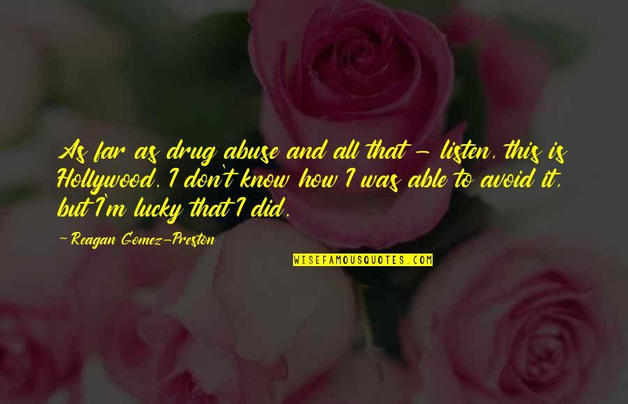 Preston's Quotes By Reagan Gomez-Preston: As far as drug abuse and all that