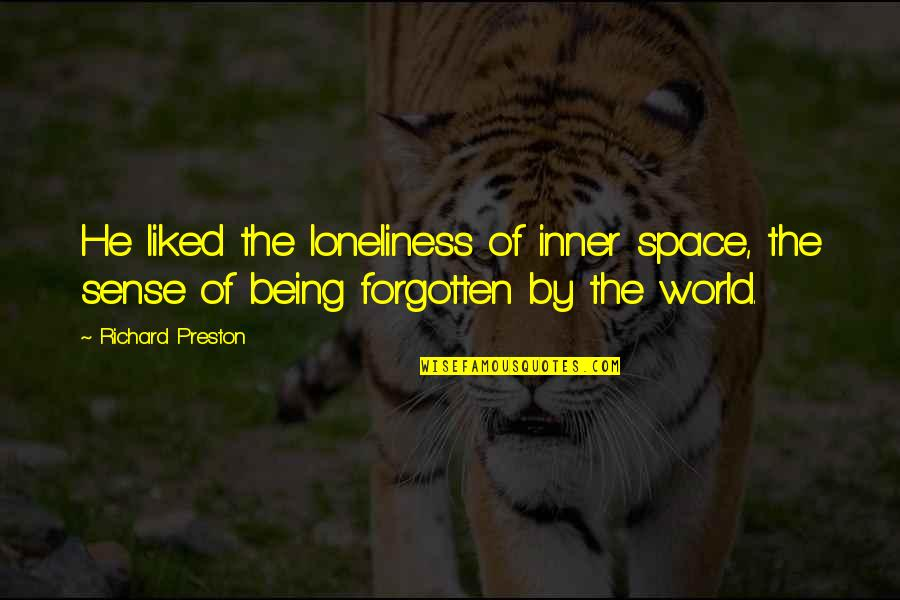 Preston's Quotes By Richard Preston: He liked the loneliness of inner space, the