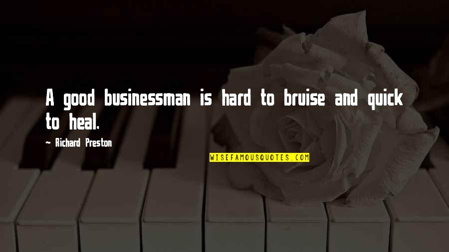 Preston's Quotes By Richard Preston: A good businessman is hard to bruise and