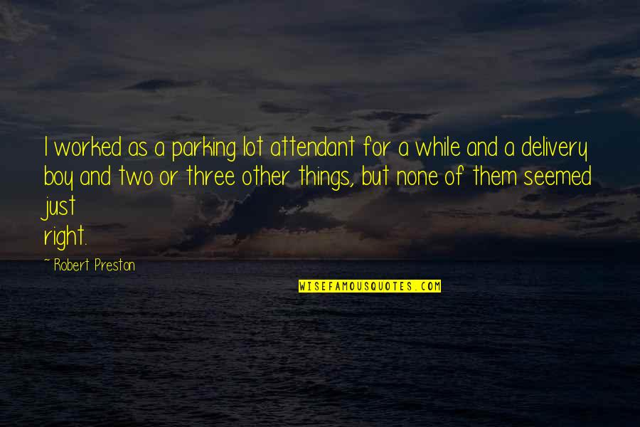 Preston's Quotes By Robert Preston: I worked as a parking lot attendant for