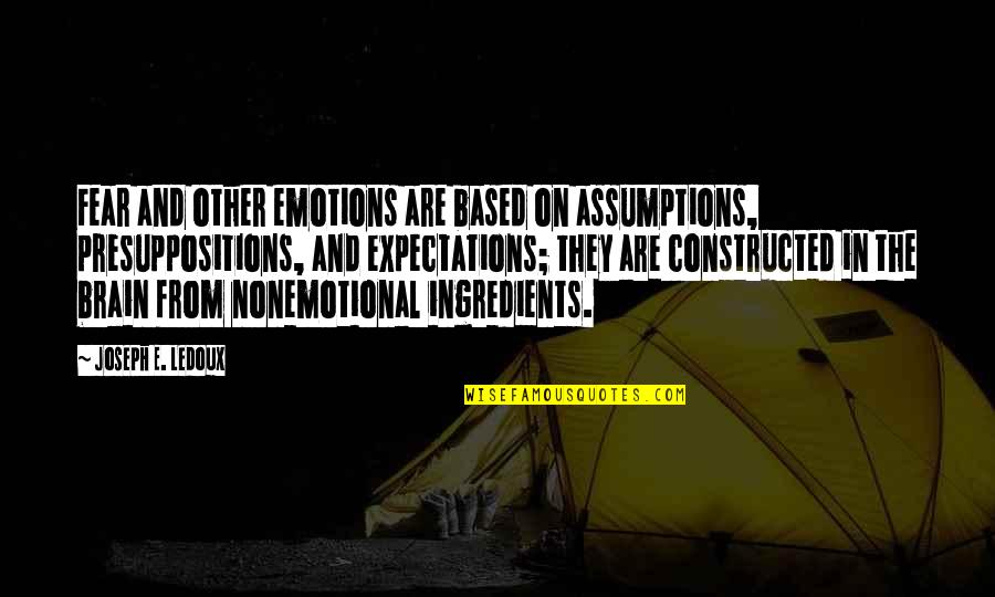 Presuppositions Quotes By Joseph E. Ledoux: Fear and other emotions are based on assumptions,