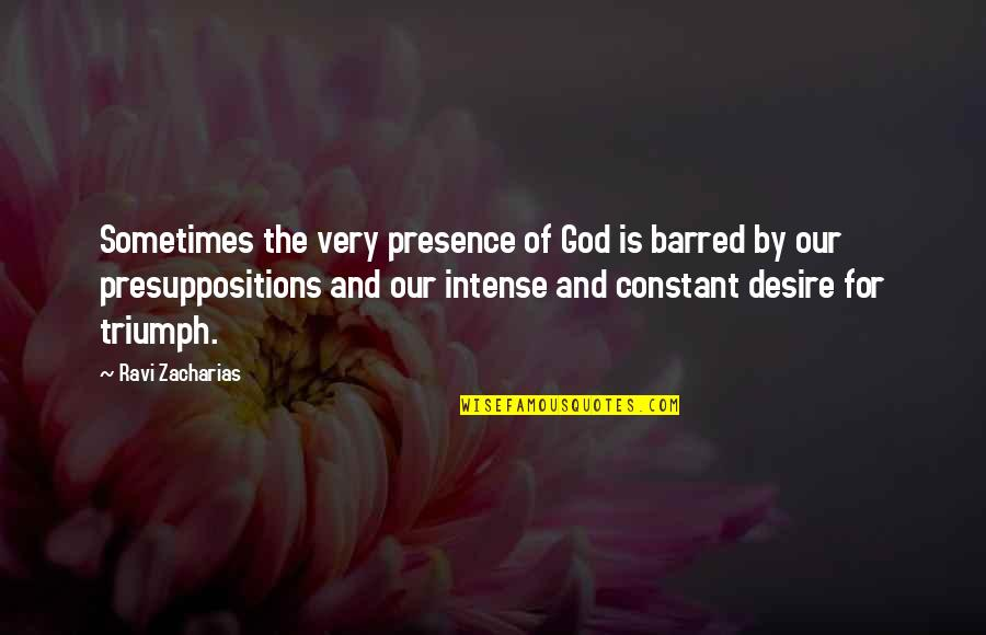 Presuppositions Quotes By Ravi Zacharias: Sometimes the very presence of God is barred
