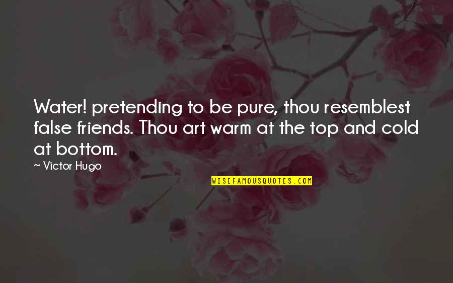 Pretending Friends Quotes By Victor Hugo: Water! pretending to be pure, thou resemblest false