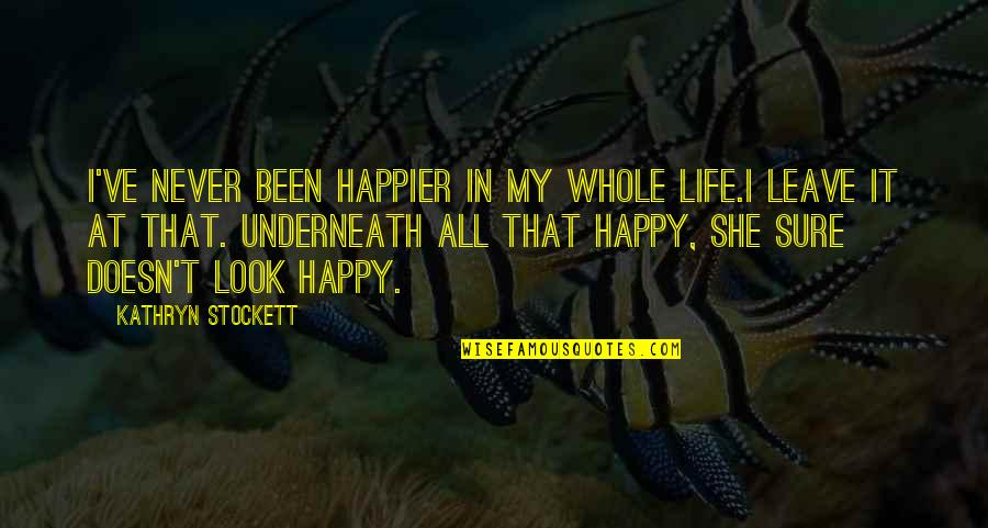 Pretending Happiness Quotes By Kathryn Stockett: I've never been happier in my whole life.I