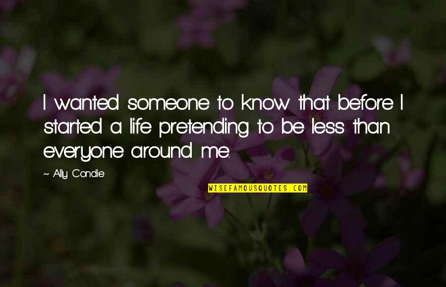 Pretending To Be Someone Your Not Quotes By Ally Condie: I wanted someone to know that before I