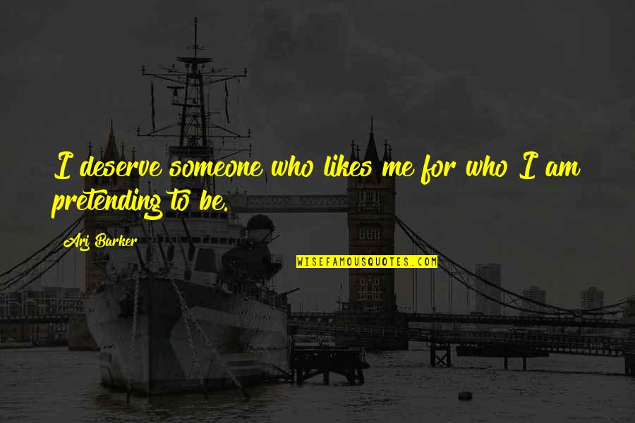 Pretending To Be Someone Your Not Quotes By Arj Barker: I deserve someone who likes me for who
