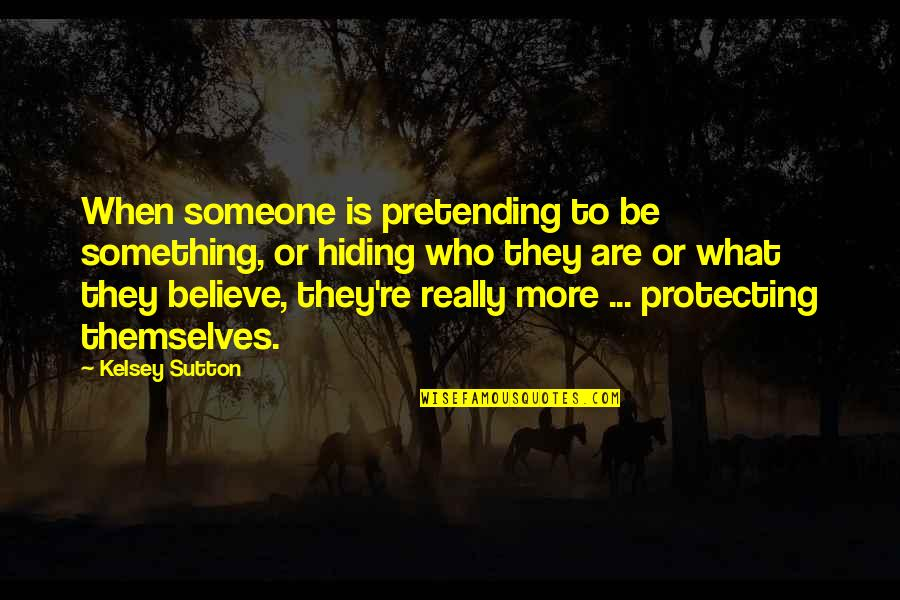 Pretending To Be Someone Your Not Quotes By Kelsey Sutton: When someone is pretending to be something, or