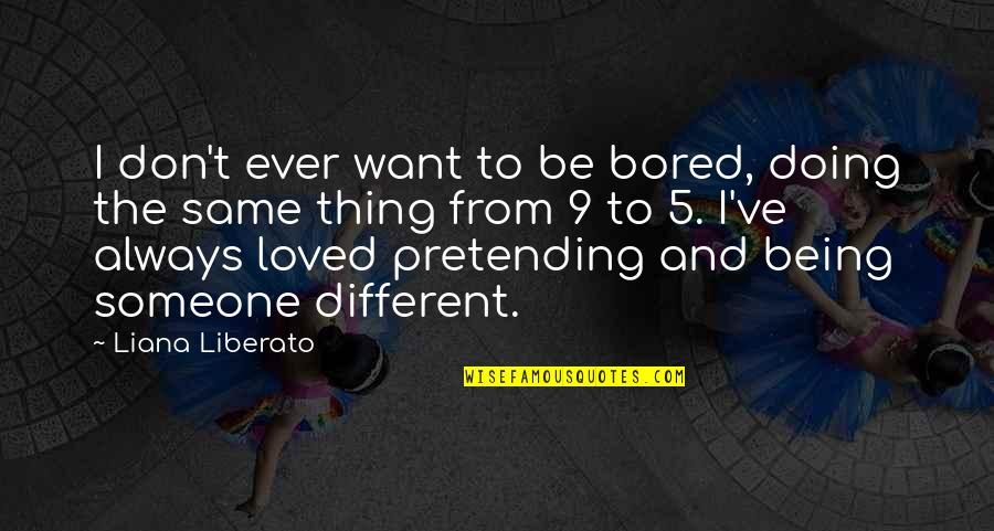 Pretending To Be Someone Your Not Quotes By Liana Liberato: I don't ever want to be bored, doing