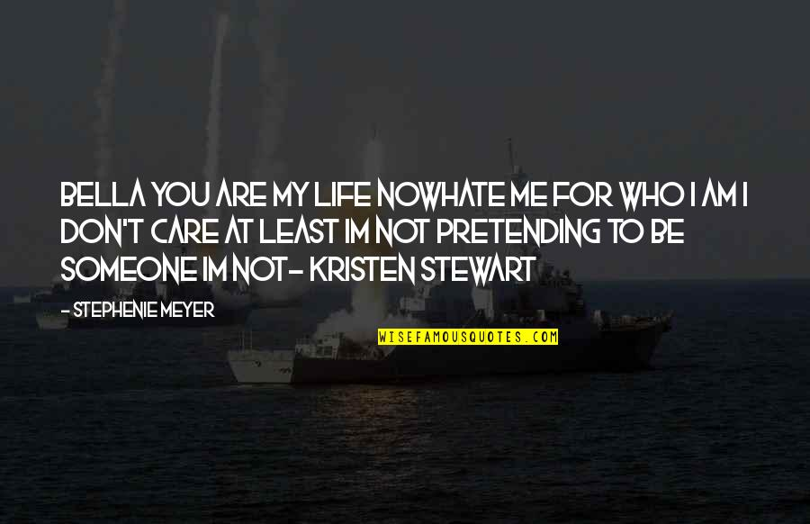 Pretending To Be Someone Your Not Quotes By Stephenie Meyer: Bella you are my life nowhate me for