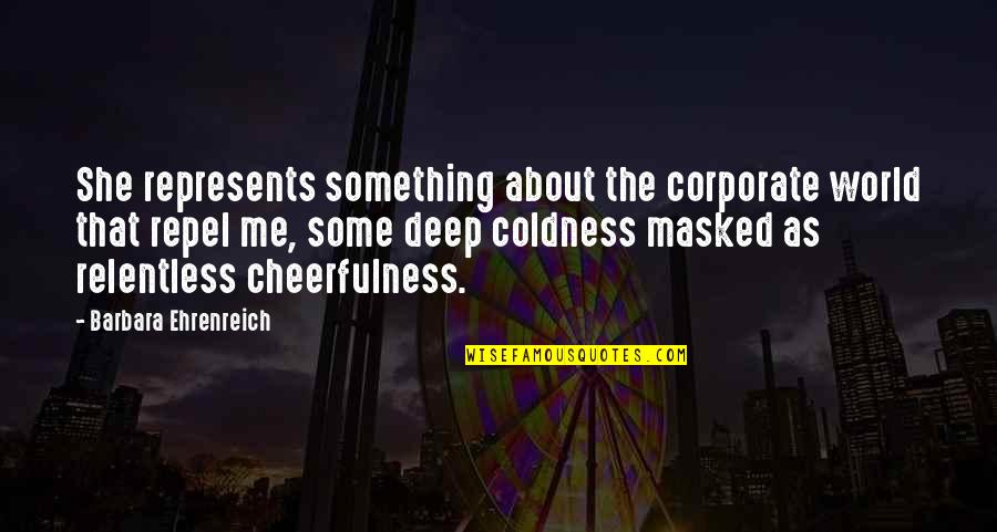 Pretending To Be Something You Re Not Quotes By Barbara Ehrenreich: She represents something about the corporate world that