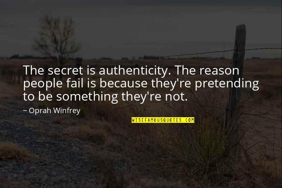 Pretending To Be Something You Re Not Quotes By Oprah Winfrey: The secret is authenticity. The reason people fail