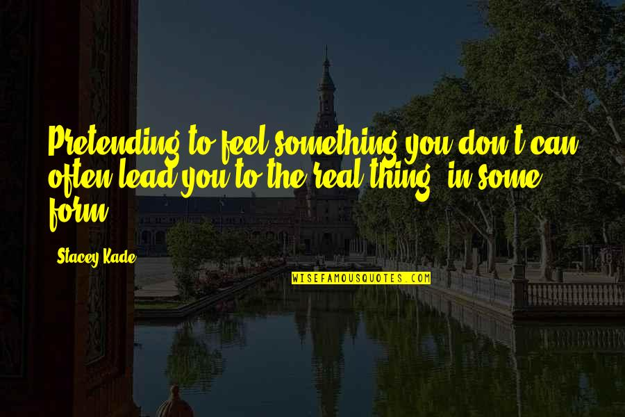 Pretending To Be Something You Re Not Quotes By Stacey Kade: Pretending to feel something you don't can often