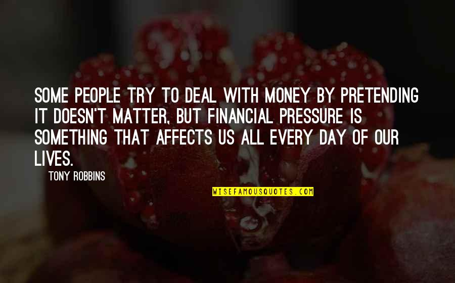 Pretending To Be Something You Re Not Quotes By Tony Robbins: Some people try to deal with money by