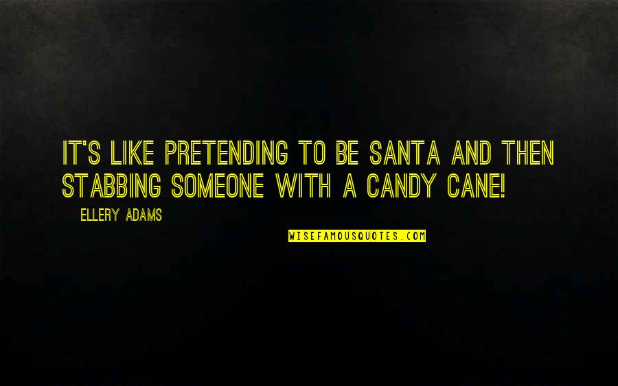 Pretending To Like Someone Quotes By Ellery Adams: It's like pretending to be Santa and then