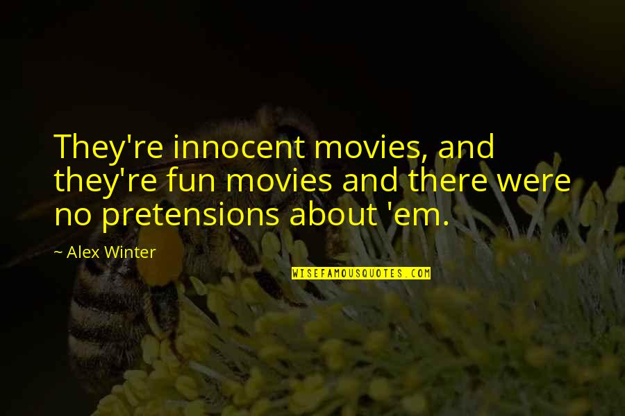 Pretensions Quotes By Alex Winter: They're innocent movies, and they're fun movies and