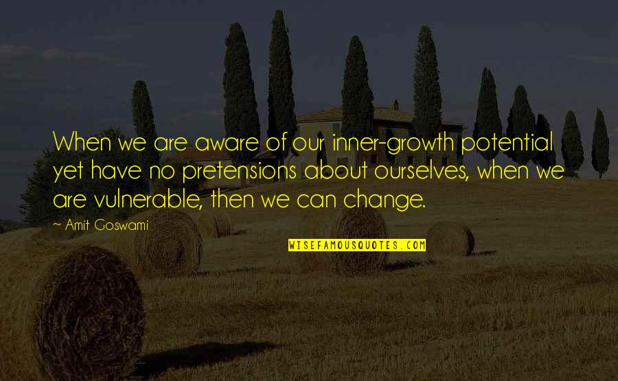 Pretensions Quotes By Amit Goswami: When we are aware of our inner-growth potential