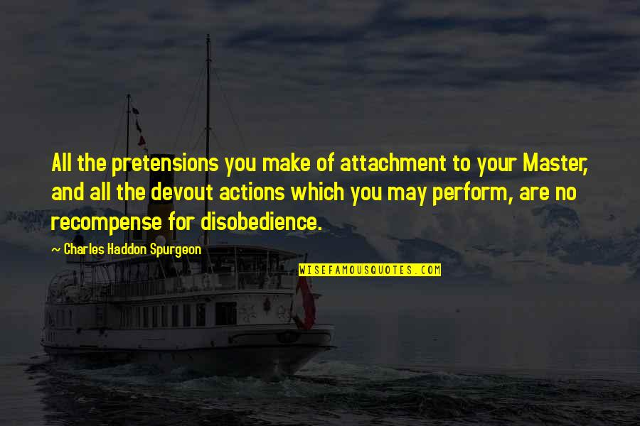 Pretensions Quotes By Charles Haddon Spurgeon: All the pretensions you make of attachment to