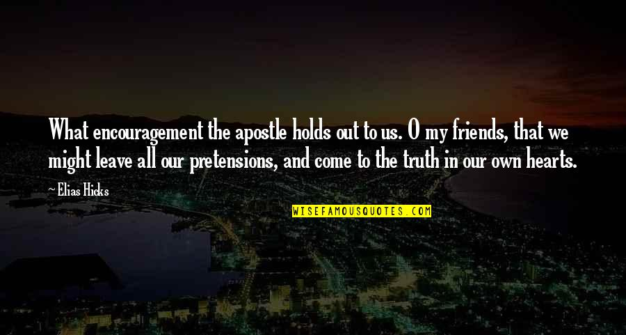 Pretensions Quotes By Elias Hicks: What encouragement the apostle holds out to us.