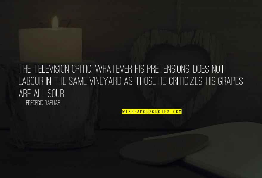 Pretensions Quotes By Frederic Raphael: The television critic, whatever his pretensions, does not
