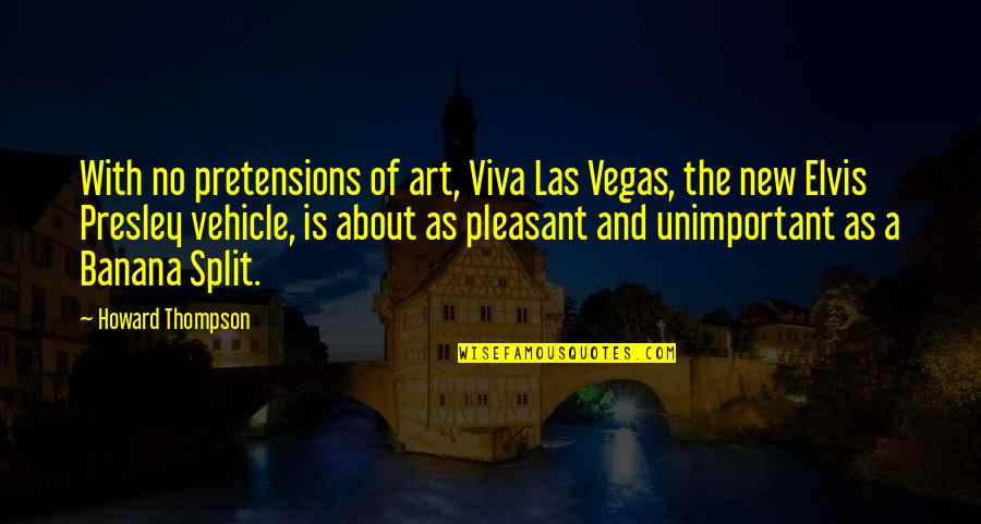 Pretensions Quotes By Howard Thompson: With no pretensions of art, Viva Las Vegas,