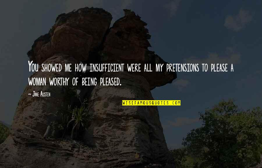 Pretensions Quotes By Jane Austen: You showed me how insufficient were all my
