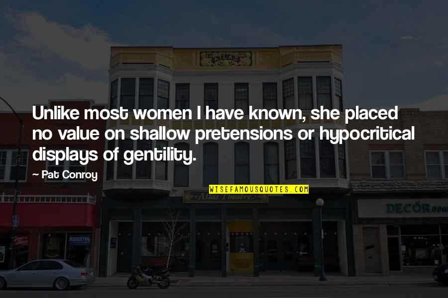 Pretensions Quotes By Pat Conroy: Unlike most women I have known, she placed