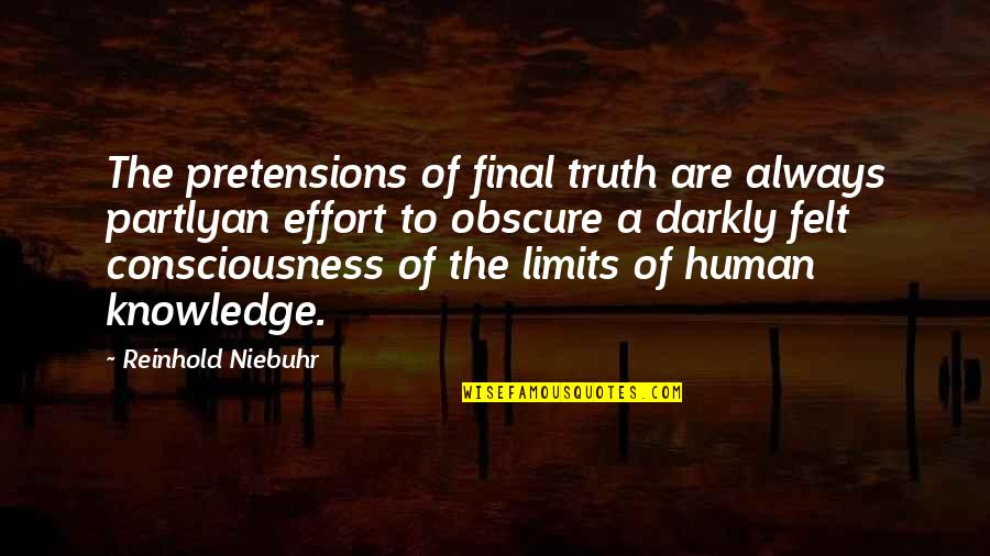 Pretensions Quotes By Reinhold Niebuhr: The pretensions of final truth are always partlyan