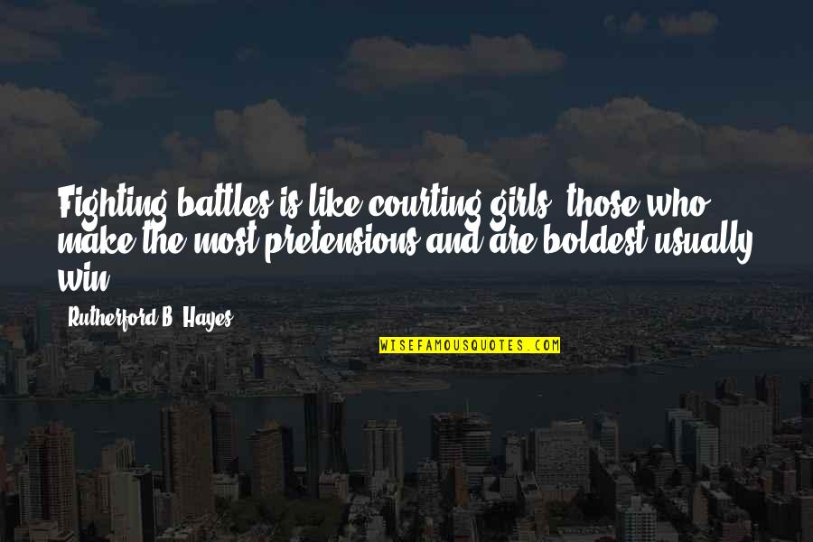 Pretensions Quotes By Rutherford B. Hayes: Fighting battles is like courting girls: those who