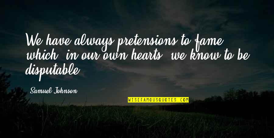 Pretensions Quotes By Samuel Johnson: We have always pretensions to fame which, in