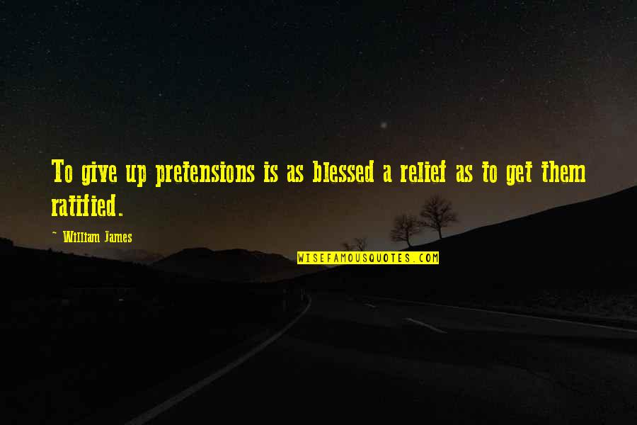 Pretensions Quotes By William James: To give up pretensions is as blessed a