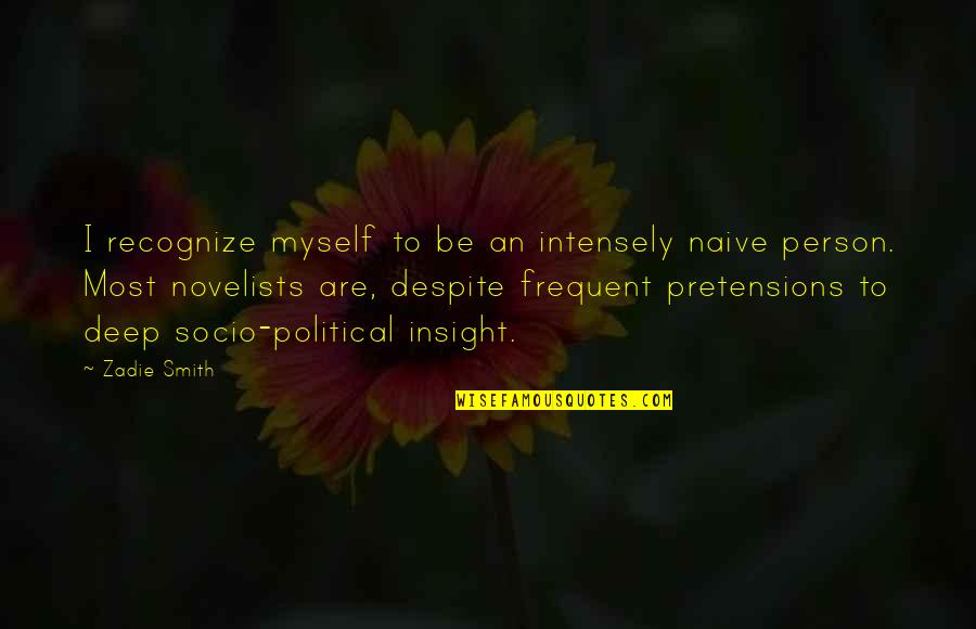 Pretensions Quotes By Zadie Smith: I recognize myself to be an intensely naive