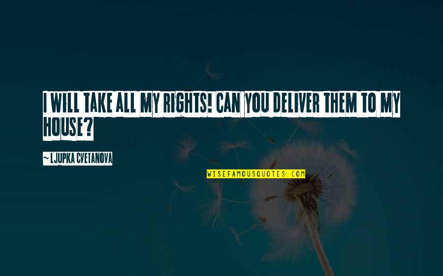 Pretentious Quotes And Quotes By Ljupka Cvetanova: I will take all my rights! Can you