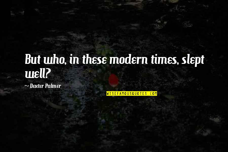 Preterhuman Quotes By Dexter Palmer: But who, in these modern times, slept well?