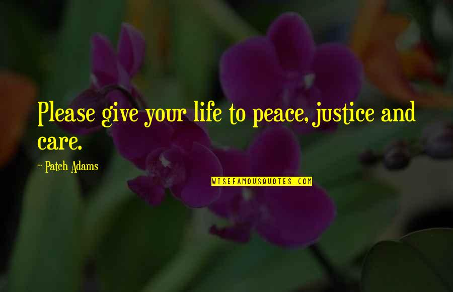 Preterhuman Quotes By Patch Adams: Please give your life to peace, justice and