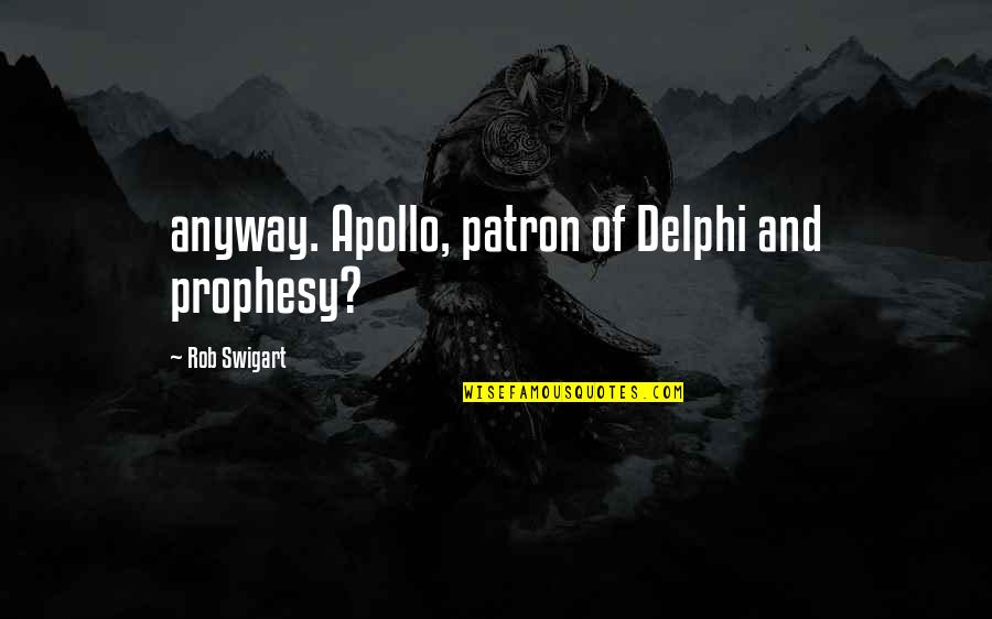 Preterhuman Quotes By Rob Swigart: anyway. Apollo, patron of Delphi and prophesy?