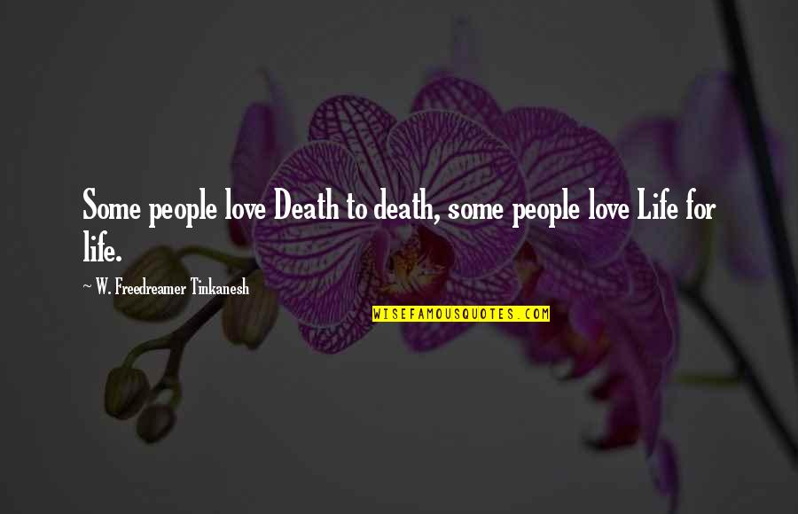 Preterhuman Quotes By W. Freedreamer Tinkanesh: Some people love Death to death, some people