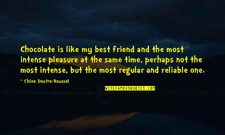Pretndng Quotes By Chloe Doutre-Roussel: Chocolate is like my best friend and the