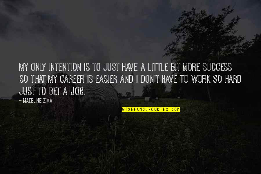 Pretndng Quotes By Madeline Zima: My only intention is to just have a