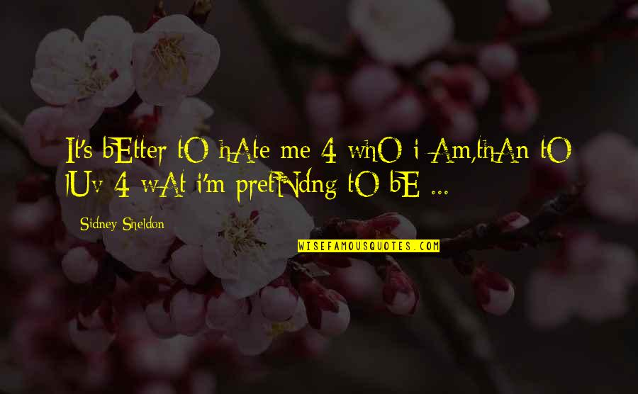 Pretndng Quotes By Sidney Sheldon: It's bEtter tO hAte me 4 whO i